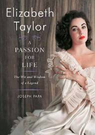 Elizabeth Taylor: A Passion for Life: The Wit and Wisdom of a Legend by Joseph Papa