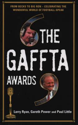 The Gaffta Awards: From Becks to Big Ron - Celebrating the Wonderful World of Football Speak by Larry Ryan