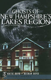 Ghosts of New Hampshire's Lakes Region by Katie Boyd