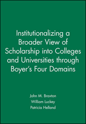 Institutionalizing a Broader View of Scholarship into Colleges and Universities through Boyer's Four Domains by John M. Braxton