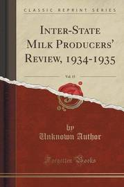 Inter-State Milk Producers' Review, 1934-1935, Vol. 15 (Classic Reprint) by Unknown Author
