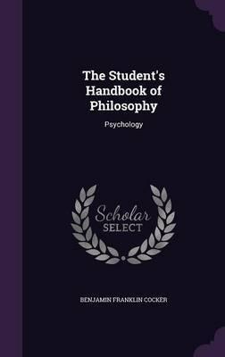 The Student's Handbook of Philosophy by Benjamin Franklin Cocker