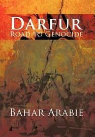 Darfur-Road to Genocide by Bahar Arabie