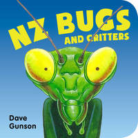 Nz Bugs and Critters Board Book by Dave Gunson