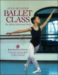 Step-By-Step Ballet Class by Royal Academy of Dancing