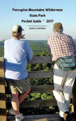 Porcupine Mountains Wilderness State Park Pocket Guide 2017 by Sandy Richardson