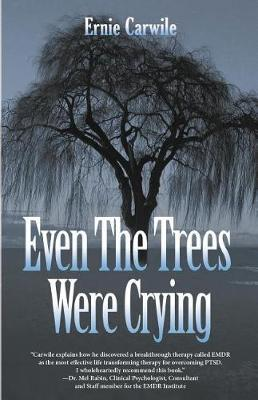 Even the Trees Were Crying by Ernie Carwile