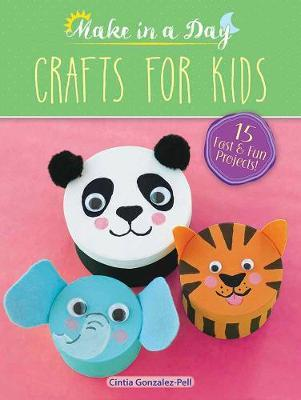 Make in a Day: Crafts for Kids by Cintia Gonzalez-Pell