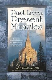 Past Lives, Present Miracles by Denise Linn