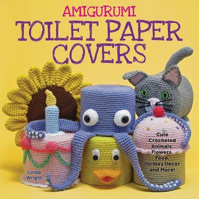 Amigurumi Toilet Paper Covers by Linda Wright