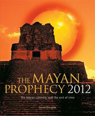 The Mayan Prophecy 2012 by David Douglas