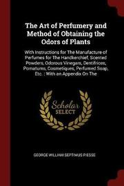 The Art of Perfumery and Method of Obtaining the Odors of Plants by George William Septimus Piesse image