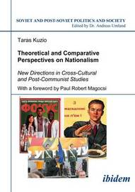Theoretical and Comparative Perspectives on Nati - New Directions in Cross-Cultural and Post-Communist Studies by Taras Kuzio