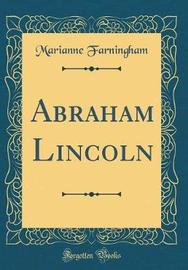 Abraham Lincoln (Classic Reprint) by Marianne Farningham image