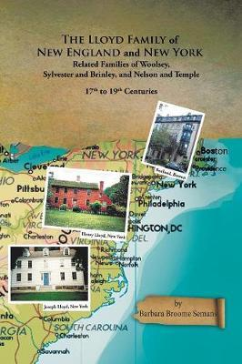 The Lloyd Family of New England and New York, and Related Families of Woolsey, Sylvester and Brinley, and Nelson and Temple 17th to 19th Centuries by Barbara Broome Semans