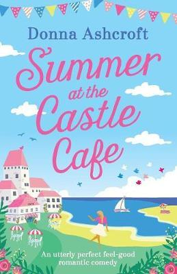Summer at the Castle Cafe by Donna Ashcroft image