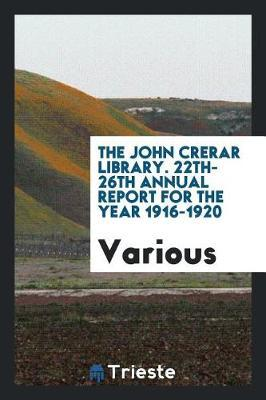 The John Crerar Library. 22th-26th Annual Report for the Year 1916-1920 by Various ~ image