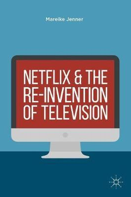 Netflix and the Re-invention of Television by Mareike Jenner image
