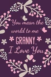 You Mean The World To Me Granny, I Love You by Cute Creations Press