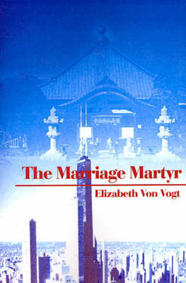The Marriage Martyr by Elizabeth Von Vogt