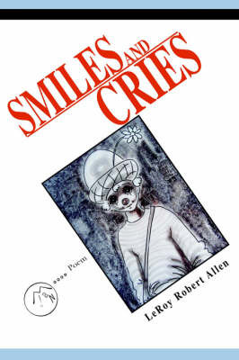 Smiles and Cries by LeRoy Robert Allen