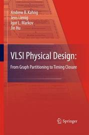 Vlsi Physical Design: From Graph Partitioning to Timing Closure by Andrew B Kahng