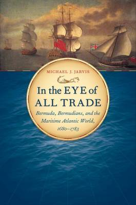 In the Eye of All Trade: Bermuda, Bermudians, and the Maritime Atlantic World, 1680-1783 image