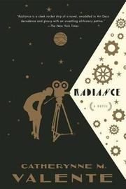Radiance by Catherynne M Valente