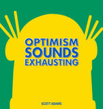 Dilbert: Optimism Sounds Exhausting by Scott Adams