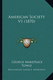 American Society V1 (1870) by George Makepeace Towle