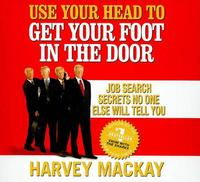 Use Your Head to Get Your Foot in the Door: Job Search Secrets No One Else Will Tell You by Harvey Mackay image