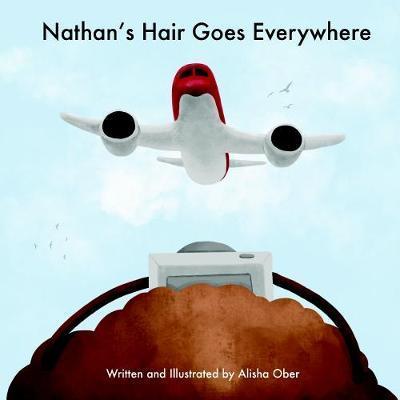 Nathan's Hair Goes Everywhere by Alisha Ober