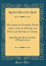 Household Stories from the Land of Hofer, or Popular Myths of Tirol by Rachel Harriette Busk image