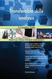 Transferable Skills Analysis a Complete Guide by Gerardus Blokdyk