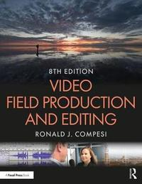 Video Field Production and Editing by Ronald J. Compesi
