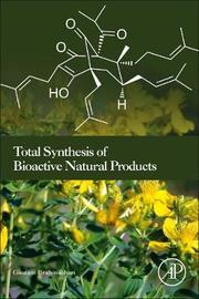Total Synthesis of Bioactive Natural Products by Goutam Brahmachari