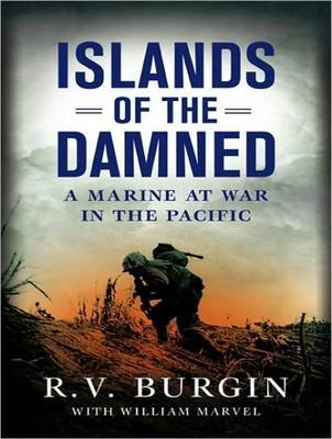 Islands of the Damned: A Marine at War in the Pacific by R.V. Burgin image