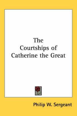 The Courtships of Catherine the Great by Philip W Sergeant image