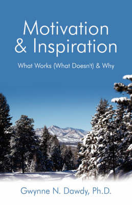 Motivation and Inspiration: What Works (What Doesn't) & Why by Gwynne Dawdy image