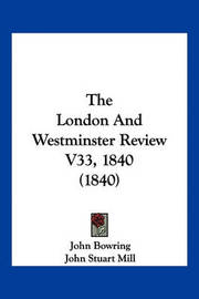 The London and Westminster Review V33, 1840 (1840) by John Bowring, Sir