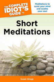 Complete Idiot's Guide to Short Meditations by Susan Gregg