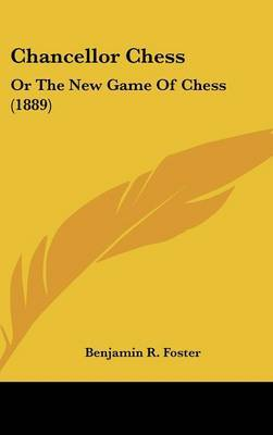 Chancellor Chess: Or the New Game of Chess (1889) by Benjamin R. Foster image
