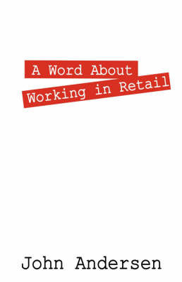 A Word about Working in Retail by John, Andersen