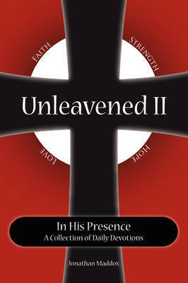 Unleavened II in His Presence by Jonathan Maddox
