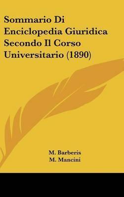 Sommario Di Enciclopedia Giuridica Secondo Il Corso Universitario (1890) by M Barberis