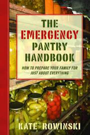 The Emergency Pantry Handbook by Kate Rowinski