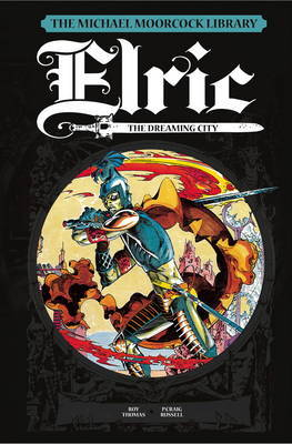 The Michael Moorcock Library Elric by Roy Thomas