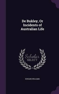 de Bukley, or Incidents of Australian Life by Edward Williams image