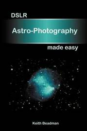 DSLR Astro-photography Made Easy by Keith Beadman