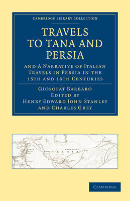 Travels to Tana and Persia, and a Narrative of Italian Travels in Persia in the 15th and 16th Centuries by Giosofat Barbaro